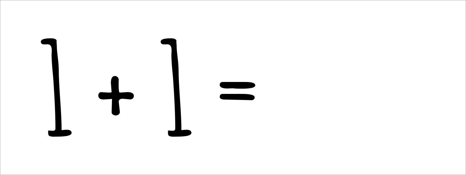 1 + 1 =